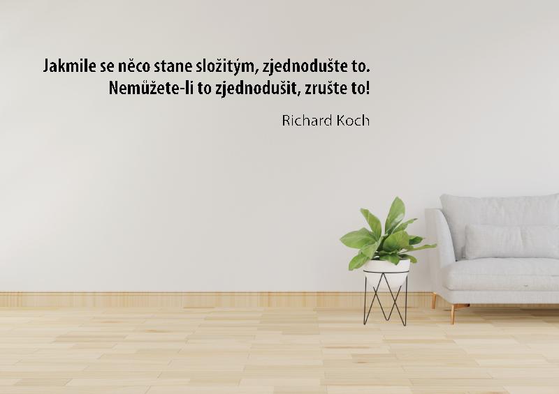 NÁPISY, CITÁTY, TEXTY a ZNAKY - Samolepky na zeď - Citát - Jakmile se něco stane složitým, zjednodušte to. Nemůžete-li to zjednodušit, zrušte to!